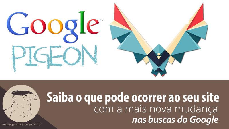 A gigante Google acaba de lançar seu mais novo algorítmo de buscas denominado Google Pigeon e como no Panda mudanças vieram! Será se o site de sua empresa está preparado para essa nova mudança?