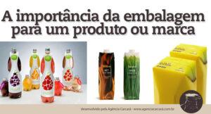 A embalagem é o principal elemento de conexão e de comunicação entre o consumidor, o produto e a marca. É um dos principais fatores que impulsionam a venda do produto. Se a embalagem não for condizente com o produto, não chamar a atenção de quem o compra, a chance do consumidor não perceber o produto é maior.