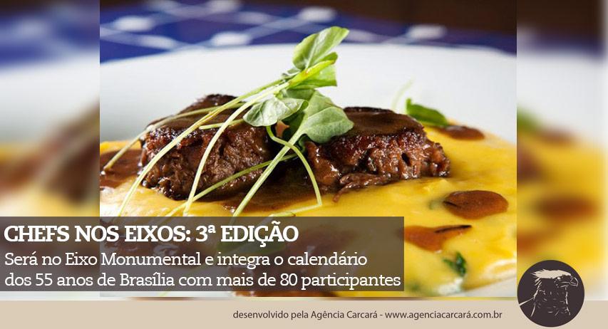A Gastronomia nas ruas está de volta com o Chefs nos Eixos 3 que chega para celebrar o aniversário de Brasília. Fazendo parte já do calendário de eventos de Brasília.  Próxima edição será no Eixo Monumental e integra o calendário de comemorações dos 55 anos de Brasília com mais de 80 participantes
