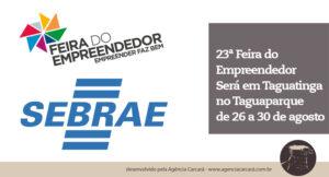 A 23ª Feira do Empreendedor, realizada pelo Sebrae-DF, tem como objetivo fomentar a competitividade em um ambiente propício à geração de negócios e troca de conhecimentos. O evento acontecerá no Taguaparque, entre os dias 26 e 30 de agosto. Trata-se de um dos mais importantes eventos promovidos pelo Sebrae em todo o país.