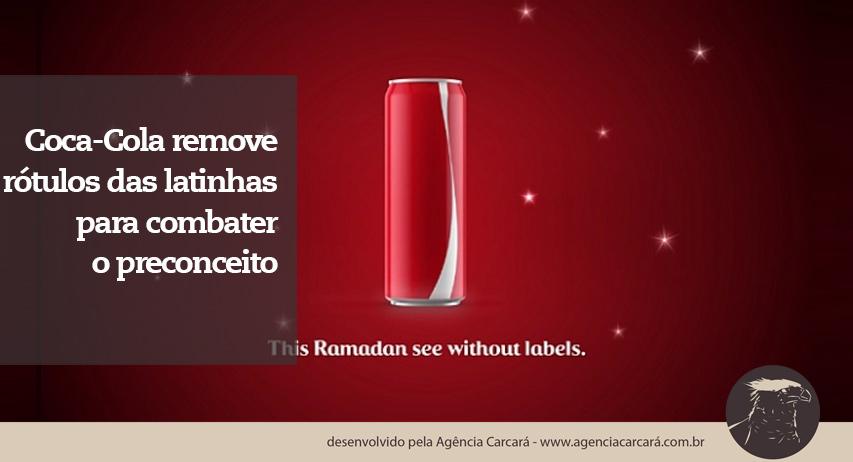 Para promover o fim dos rótulos e preconceito, a Coca-Cola removeu os rótulos de suas latinhas de refrigerante. A campanha, criada pela agência FP7/DXB, que fica em Dubai, lançou latas especiais para o mês de Ramadã, nono mês do calendário islâmico em que muçulmanos praticam ritual de jejum.