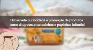 """Decreto assinado no dia 4/11 pela presidente Dilma Rousseff veta a propaganda e promoção de itens como chupeta, mamadeiras, """"papinha"""" e leite artificial."""