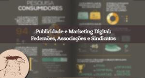 Confira como o Marketing Digital e a Publicidade pode ser aplicada para alcançar resultados em Federações, Associações e Sindicatos.