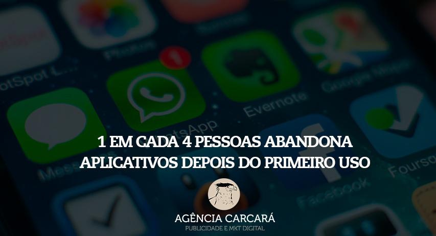 1 em cada 4 pessoas abandona aplicativos depois do primeiro uso. Será se o usuário brasileiro não deseja funcionalidades mais específicas para ele?