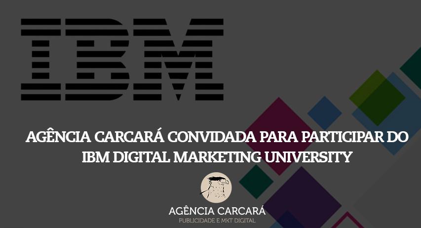 Agência Carcará é convidada a participar do IBM Digital Marketing University, o road show anual da IBM sobre Marketing Digital em Brasília. Evento esse que já passou por cidades como Nova York, Toronto, Munique, Londres e Sidney.