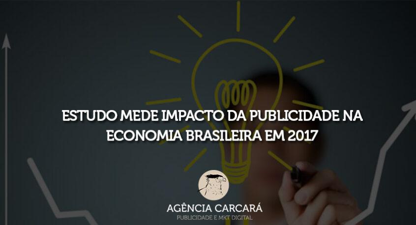 Confira o impacto da publicidade e a propaganda na economia brasileira em 2017. Estudo mede impacto da publicidade na economia do Brasil.