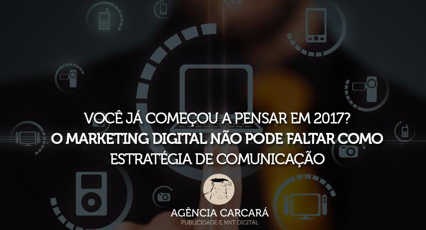Fica a dica da Agência Carcará de Brasília: empresário Comece o quanto antes planejamento estratégico de marketing digital para 2017 de sua empresa.
