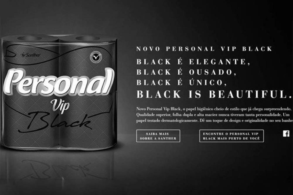 A campanha publicitária dopapel higiênicopreto Personal Vip Black, fabricado pela empresa Santher, foi acusada deracismo.Nas redes sociais, a marca foi acusada de se apropriar do slogan 'Black is Beautiful' (preto é lindo),usado pelo movimento negro americano desde a década de 1960