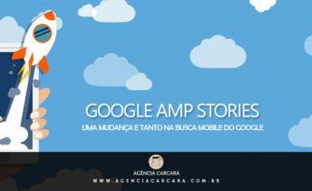 A Google anunciou nesta terça-feira (13) uma novidade que promete mudar as pesquisas mobile: o AMP Stories.