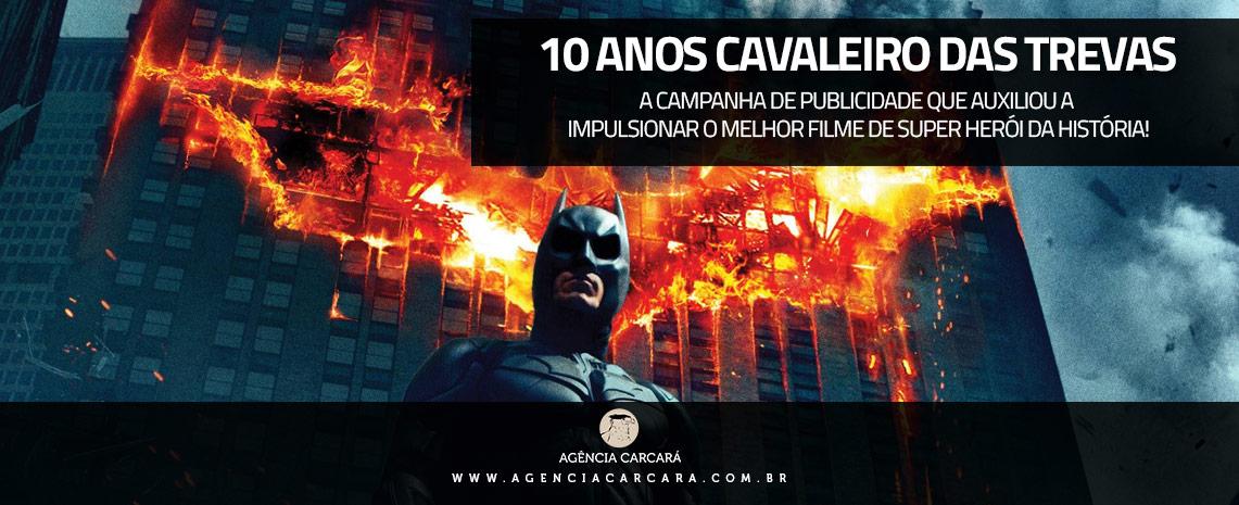 A Publicidade Após 10 Anos De Batman Cavaleiro Das Trevas Agência