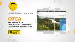 A Organização do Tratado de Cooperação Amazônica (OTCA) é uma organização intergovernamental, formada por oito países amazônicos: Bolívia, Brasil, Colômbia, Equador, Guiana, Peru, Suriname e Venezuela, que assinaram o Tratado de Cooperação Amazônica (TCA), tornando-se o único bloco socioambiental da América Latina.
